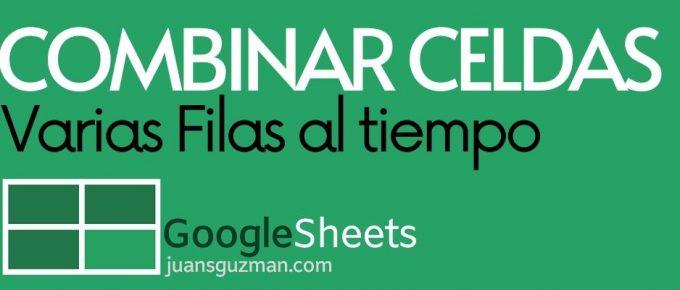 Combinar Celdas - Varias Filas al tiempo - en Google Sheets