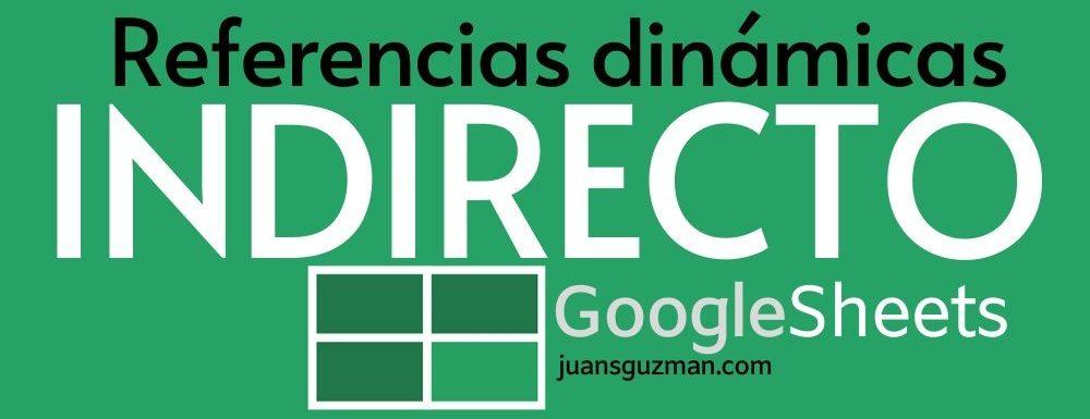 referencias dinamicas con indirecto en Google Sheets