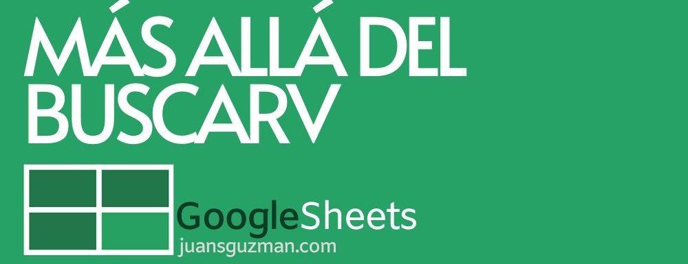 Más allá del buscarv en Google Sheets