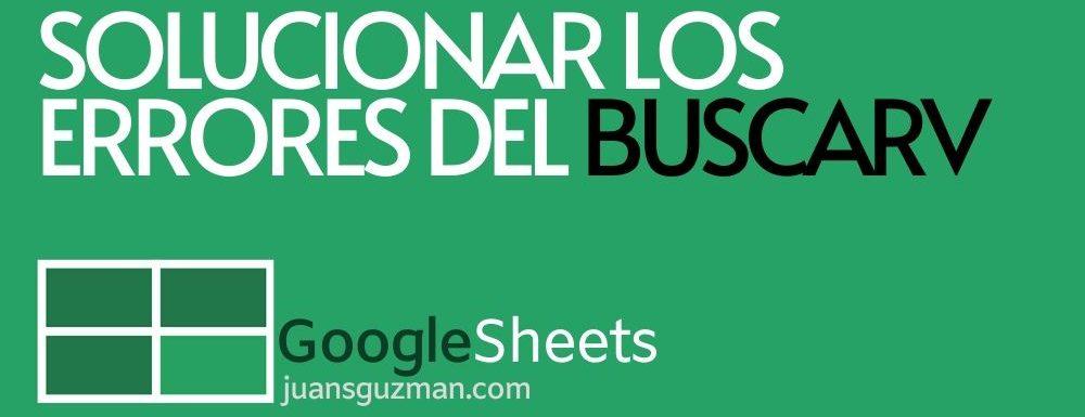 Solucionar los errores del buscarv en google sheets