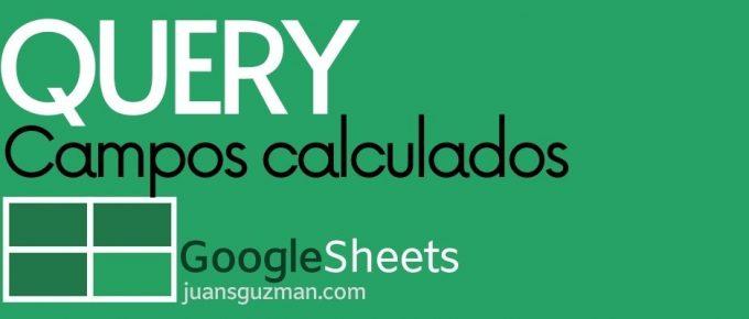 Campos Calculados con Query en Google Sheets