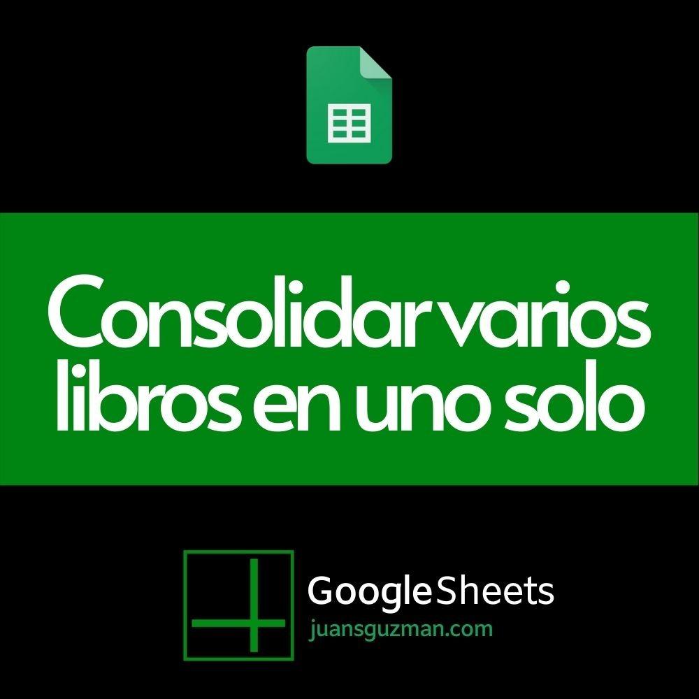 Consolidar varios libros en uno solo en Google Sheets