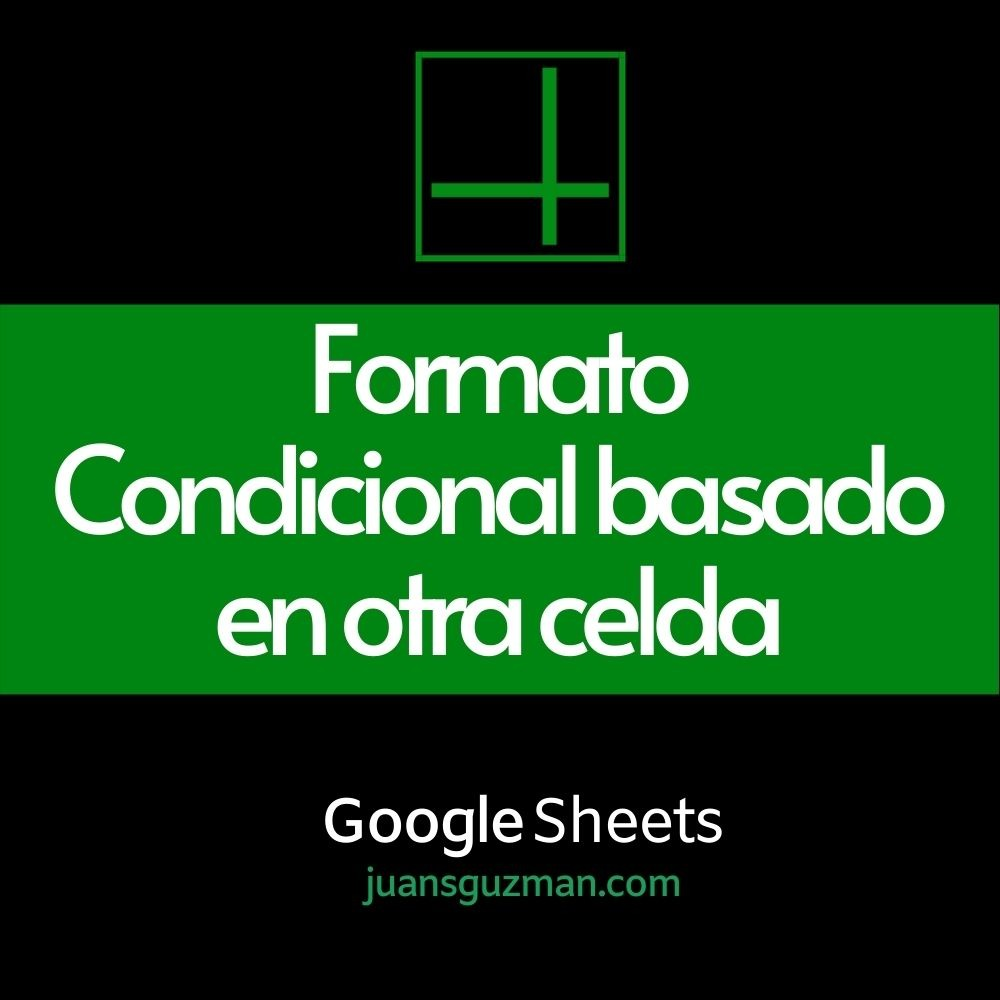 Formato Condicional basado en otra celda en Google Sheets