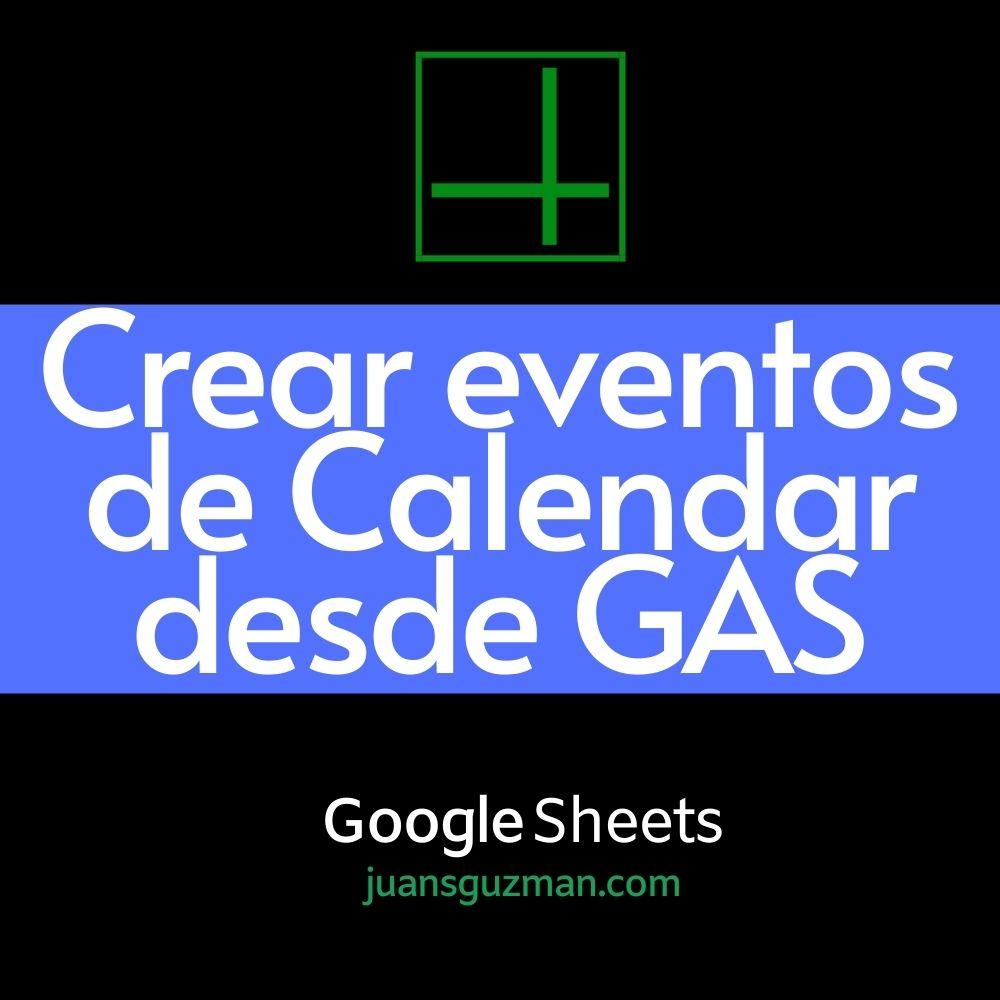 Crear eventos de Calendar desde GAS